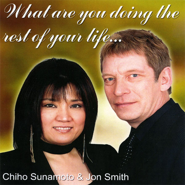 Chiho Sunamoto and Jon Smith – What Are You Doing The Rest of Your Life?