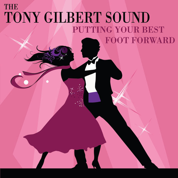 The Tony Gilbert Sound – Putting Your Best Foot Forward