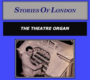 Stories of London - The Theatre Organ