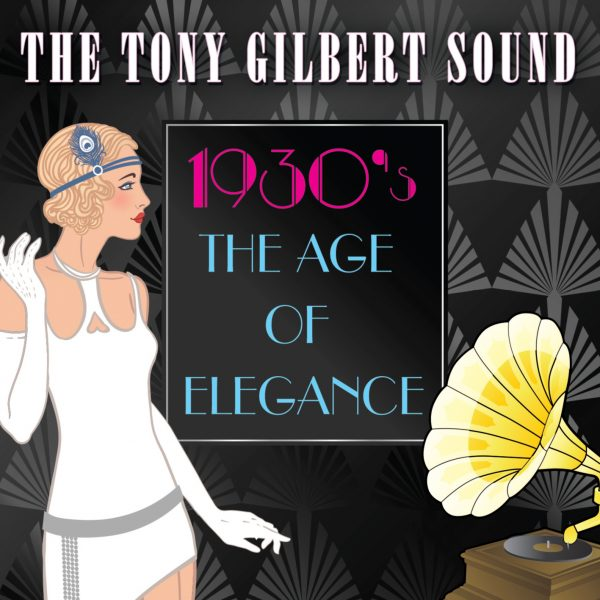 The Tony Gilbert Sound – 1930s The Age of Elegance