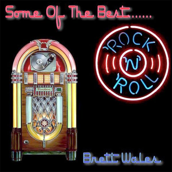 Brett Wales - Some Of The Best... Rock 'n' Roll