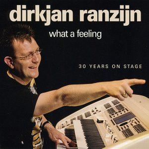 DirkJan Ranzijn - What A Feeling (30 Years on Stage)