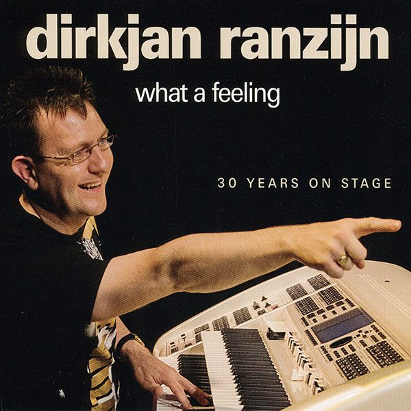 DirkJan Ranzijn - What A Feeling (30 Years on Stage)