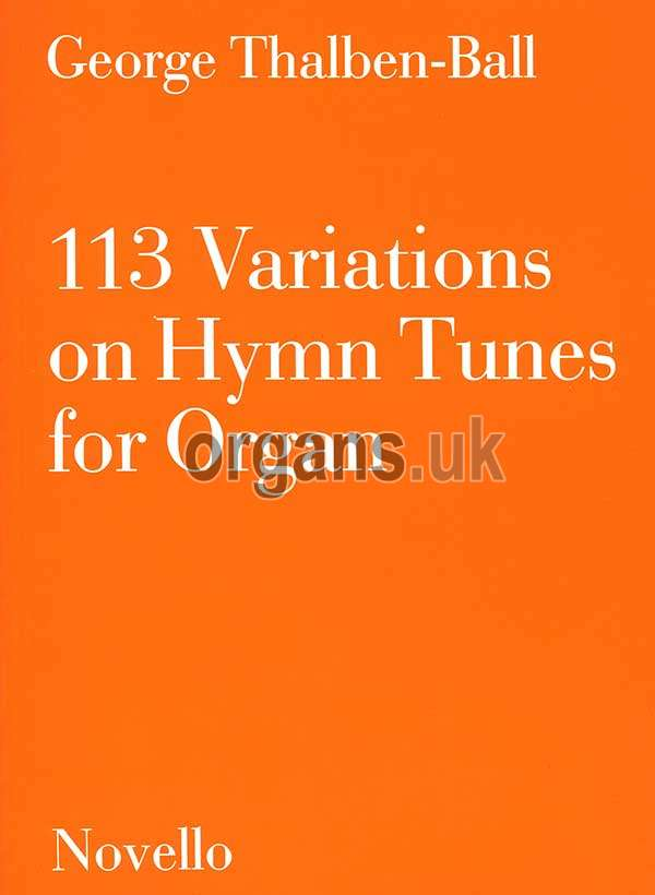 George Thalben-Ball - 113 Variations On Hymn Tunes For Organ