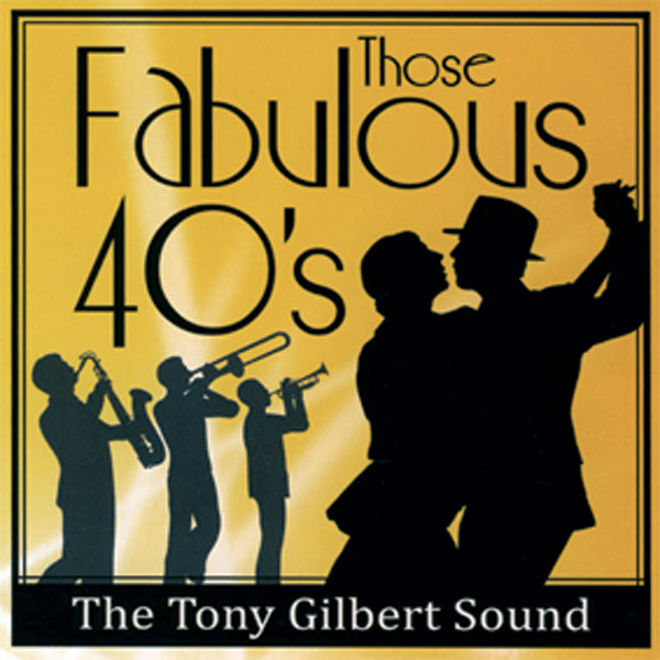 The Tony Gilbert Sound - Those Fabulous Forties