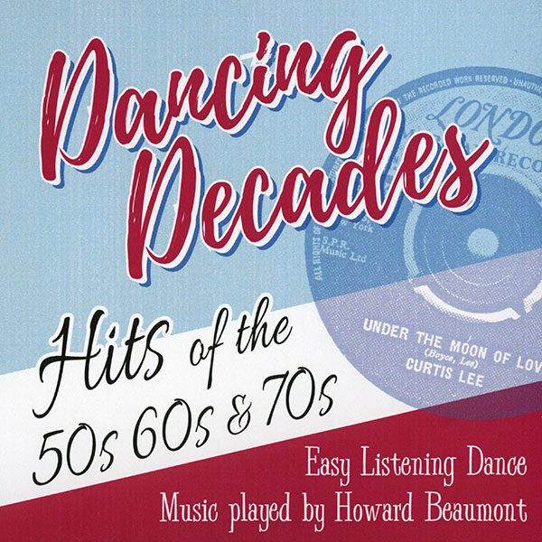 Howard Beaumont - Dancing Decades - Hits of the 50s, 60s and 70s