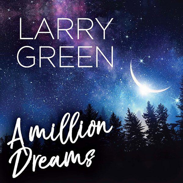 Larry Green - A Million Dreams (2019)
