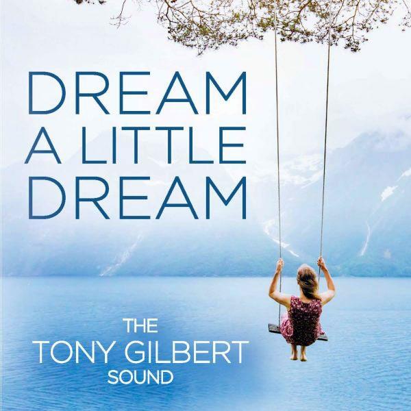 Tony Gilbert Sound - Dream A Little Dream