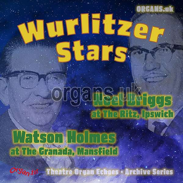 Noel Briggs & Watson Holmes - Wurlitzer Stars