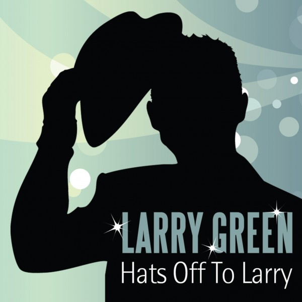 Larry Green - Hats Off To Larry